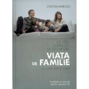 Ce vrea Dumnezeu sa stiu despre viata de familie-Cristian Barbosu